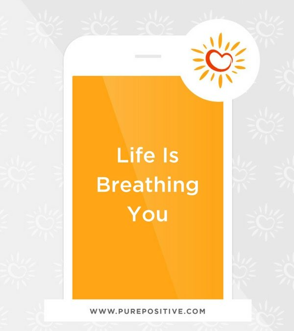 Life Is Breathing You